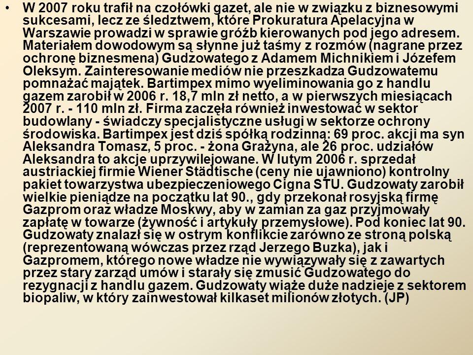 W 2007 roku trafił na czołówki gazet, ale nie w związku z biznesowymi sukcesami, lecz ze śledztwem, które Prokuratura Apelacyjna w Warszawie prowadzi w sprawie gróźb kierowanych pod jego adresem.