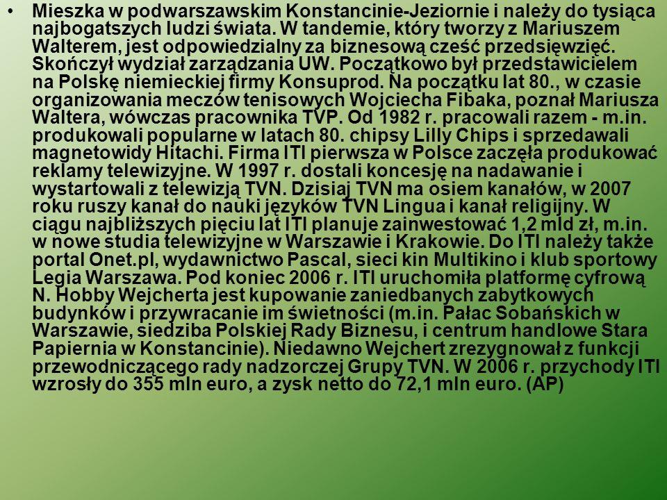 Mieszka w podwarszawskim Konstancinie-Jeziornie i należy do tysiąca najbogatszych ludzi świata.