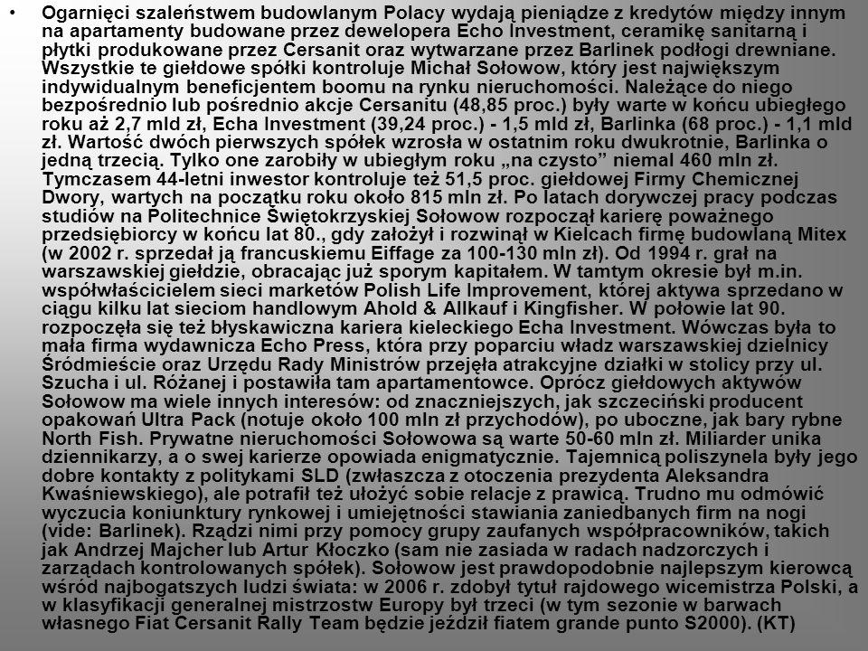 Ogarnięci szaleństwem budowlanym Polacy wydają pieniądze z kredytów między innym na apartamenty budowane przez dewelopera Echo Investment, ceramikę sanitarną i płytki produkowane przez Cersanit oraz wytwarzane przez Barlinek podłogi drewniane.