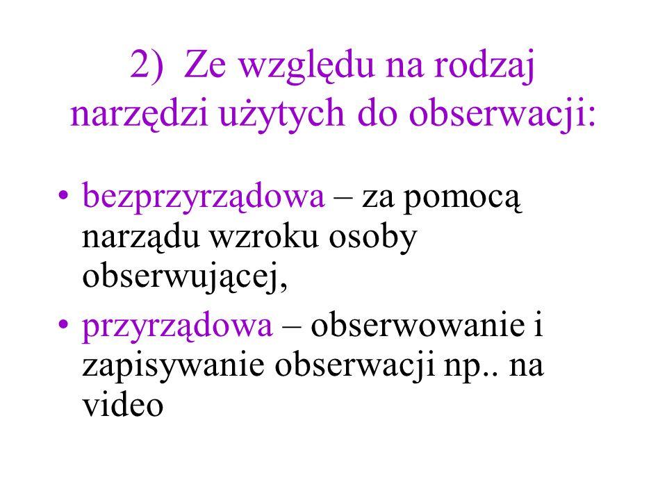2) Ze względu na rodzaj narzędzi użytych do obserwacji: