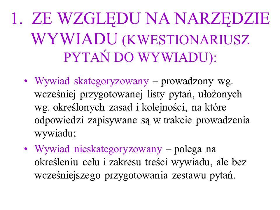 1. ZE WZGLĘDU NA NARZĘDZIE WYWIADU (KWESTIONARIUSZ PYTAŃ DO WYWIADU):