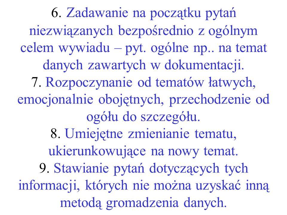 6.Zadawanie na początku pytań niezwiązanych bezpośrednio z ogólnym celem wywiadu – pyt.