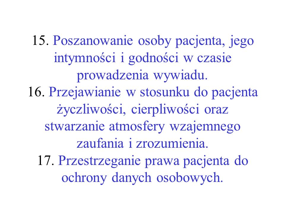 15.Poszanowanie osoby pacjenta, jego intymności i godności w czasie prowadzenia wywiadu.
