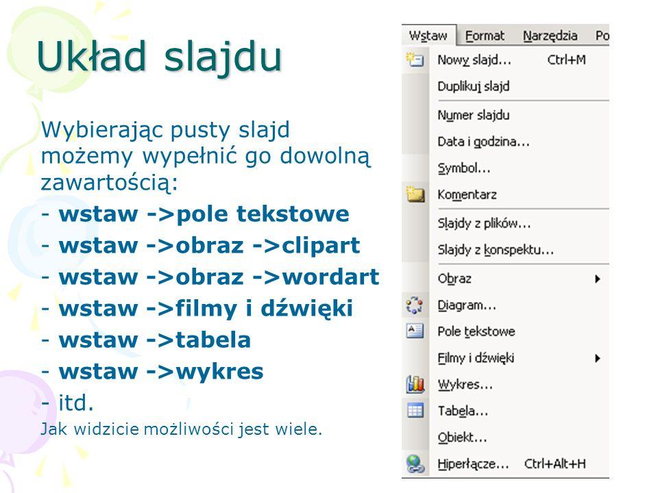 Układ slajdu Wybierając pusty slajd możemy wypełnić go dowolną zawartością: wstaw ->pole tekstowe.