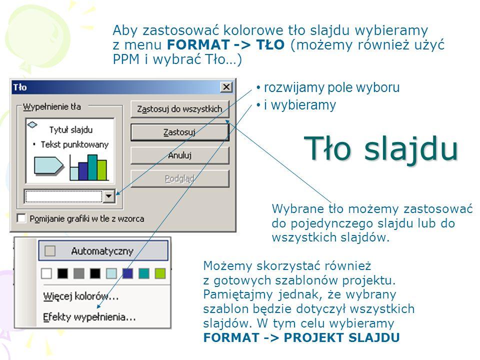 Aby zastosować kolorowe tło slajdu wybieramy z menu FORMAT -> TŁO (możemy również użyć PPM i wybrać Tło…)