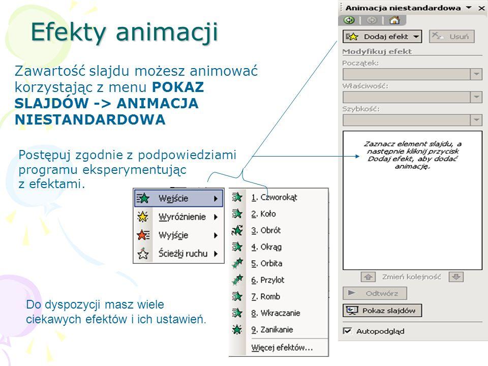 Efekty animacji Zawartość slajdu możesz animować korzystając z menu POKAZ SLAJDÓW -> ANIMACJA NIESTANDARDOWA.