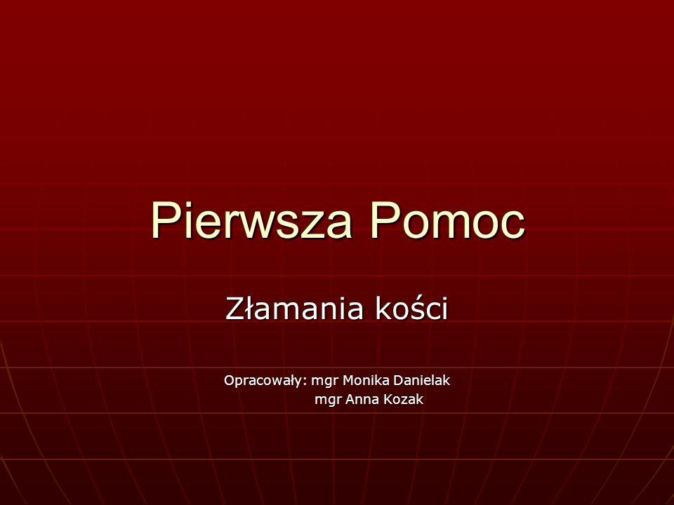 Złamania kości Opracowały: mgr Monika Danielak mgr Anna Kozak