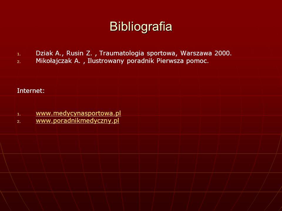 BibliografiaDziak A., Rusin Z. , Traumatologia sportowa, Warszawa 2000. Mikołajczak A. , Ilustrowany poradnik Pierwsza pomoc.