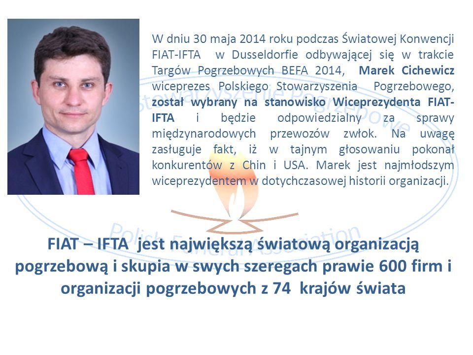 W dniu 30 maja 2014 roku podczas Światowej Konwencji FIAT-IFTA w Dusseldorfie odbywającej się w trakcie Targów Pogrzebowych BEFA 2014, Marek Cichewicz wiceprezes Polskiego Stowarzyszenia Pogrzebowego, został wybrany na stanowisko Wiceprezydenta FIAT-IFTA i będzie odpowiedzialny za sprawy międzynarodowych przewozów zwłok. Na uwagę zasługuje fakt, iż w tajnym głosowaniu pokonał konkurentów z Chin i USA. Marek jest najmłodszym wiceprezydentem w dotychczasowej historii organizacji.