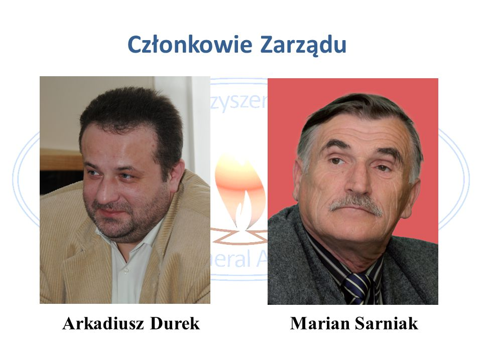 Członkowie Zarządu Arkadiusz Durek Marian Sarniak