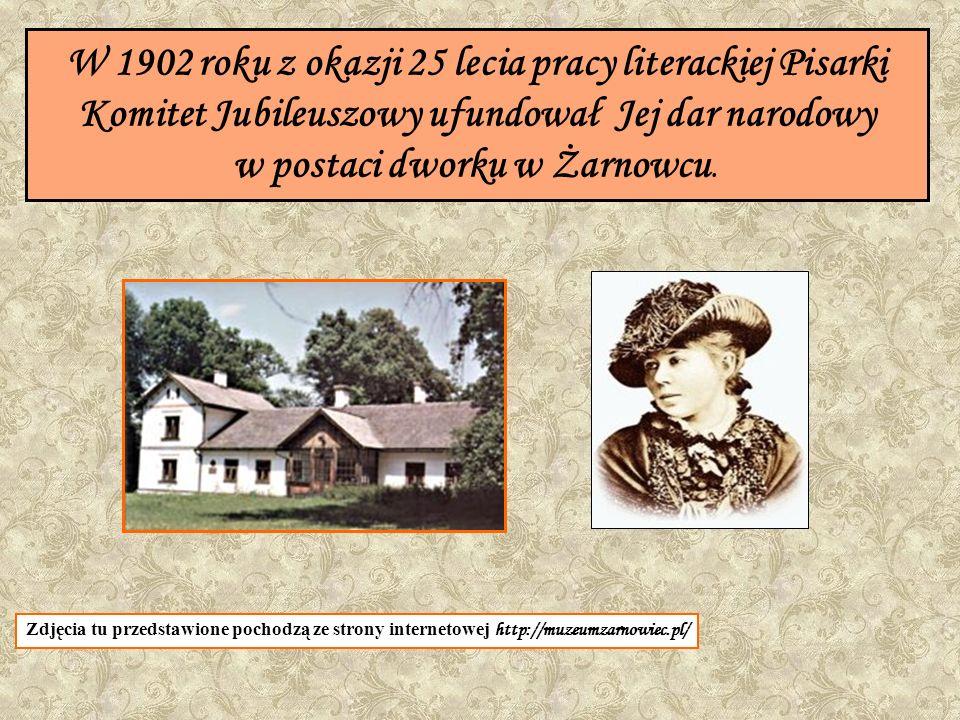 W 1902 roku z okazji 25 lecia pracy literackiej Pisarki Komitet Jubileuszowy ufundował Jej dar narodowy w postaci dworku w Żarnowcu.