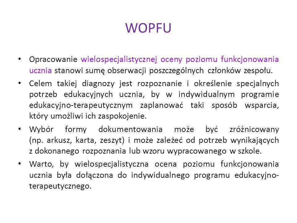 WOPFU Opracowanie wielospecjalistycznej oceny poziomu funkcjonowania ucznia stanowi sumę obserwacji poszczególnych członków zespołu.