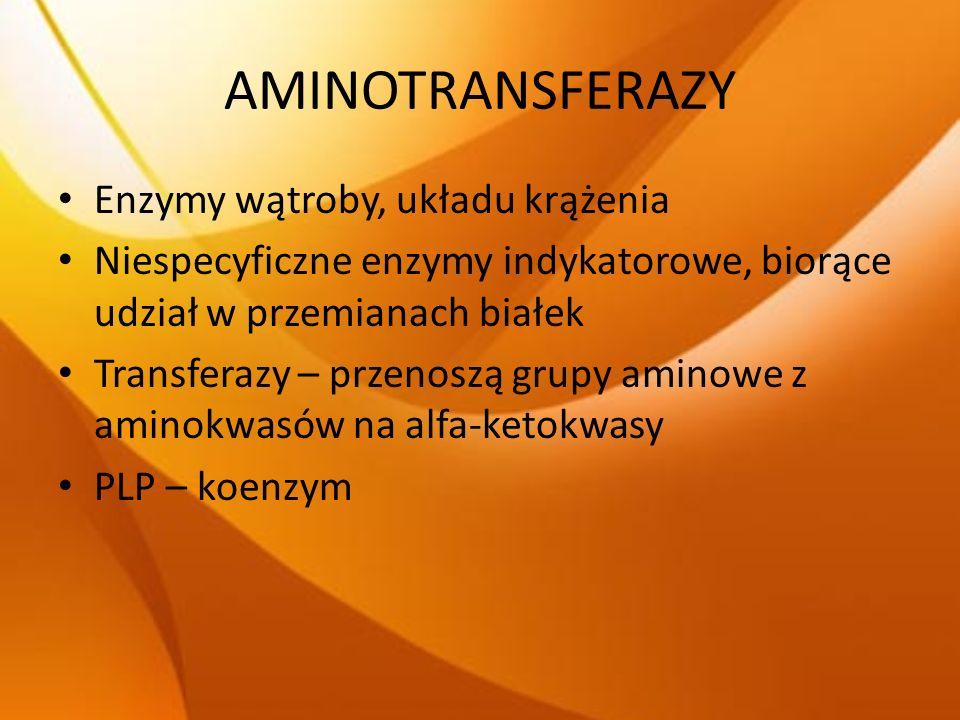 AMINOTRANSFERAZY Enzymy wątroby, układu krążenia