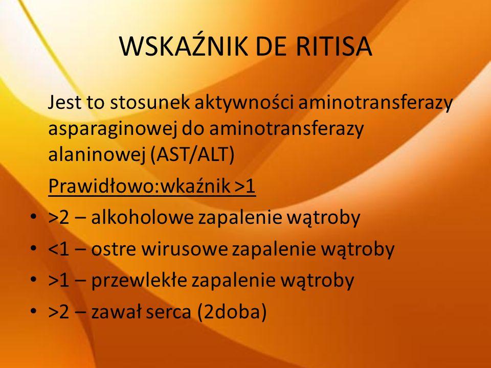 WSKAŹNIK DE RITISA Jest to stosunek aktywności aminotransferazy asparaginowej do aminotransferazy alaninowej (AST/ALT)