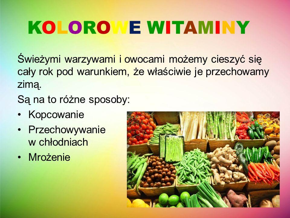 KOLOROWE WITAMINY Świeżymi warzywami i owocami możemy cieszyć się cały rok pod warunkiem, że właściwie je przechowamy zimą.