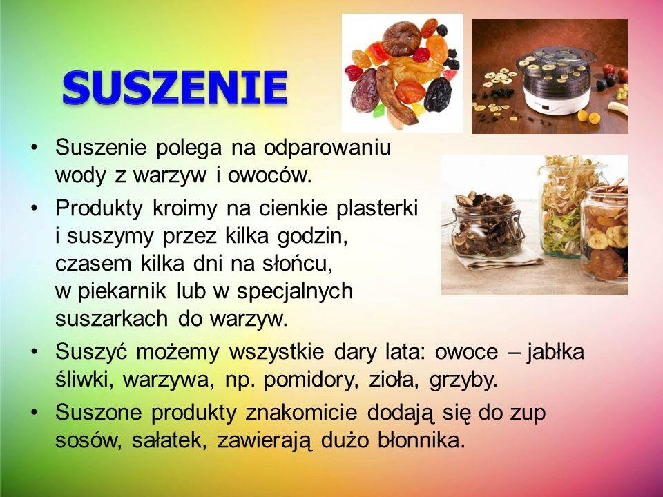 SUSZENIE Suszenie polega na odparowaniu wody z warzyw i owoców.