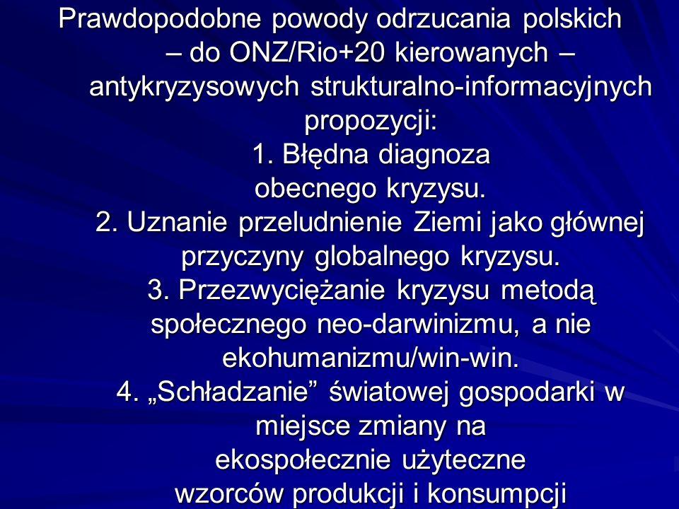 Prawdopodobne powody odrzucania polskich – do ONZ/Rio+20 kierowanych – antykryzysowych strukturalno-informacyjnych propozycji: 1.