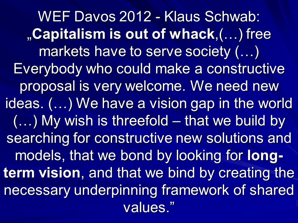 "WEF Davos 2012 - Klaus Schwab: ""Capitalism is out of whack,(…) free markets have to serve society (…) Everybody who could make a constructive proposal is very welcome."