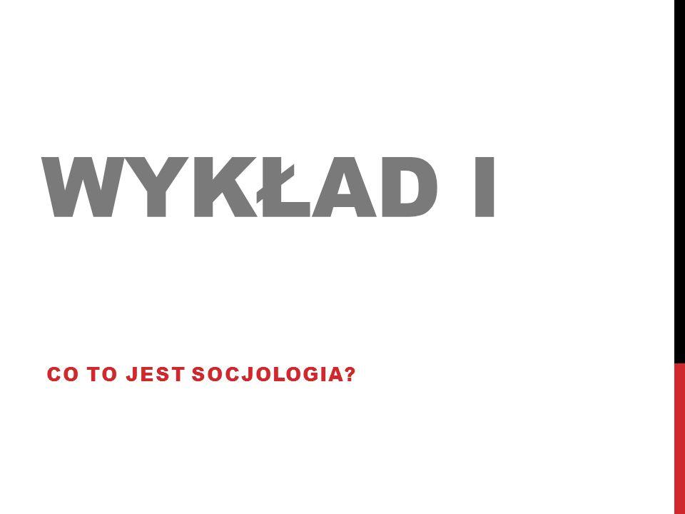 Wykład I Co to jest socjologia