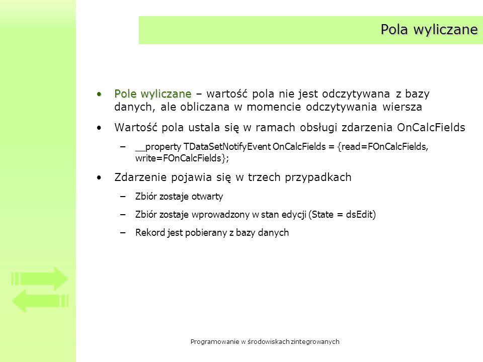 Pola wyliczane Pole wyliczane – wartość pola nie jest odczytywana z bazy danych, ale obliczana w momencie odczytywania wiersza.