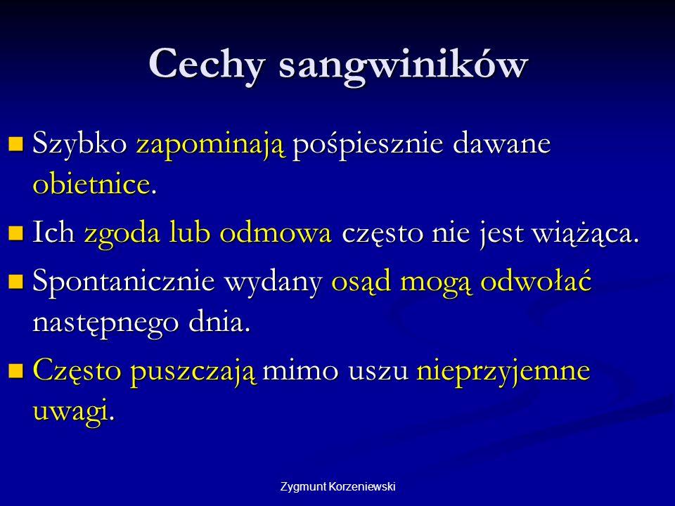 Cechy sangwiników Szybko zapominają pośpiesznie dawane obietnice.
