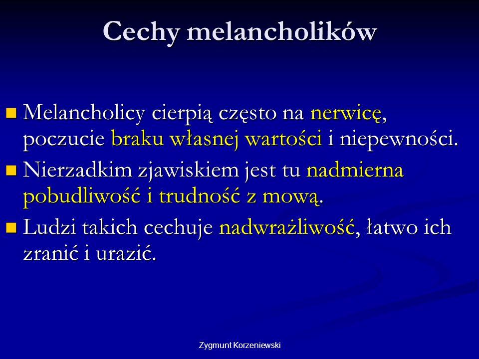 Cechy melancholików Melancholicy cierpią często na nerwicę, poczucie braku własnej wartości i niepewności.