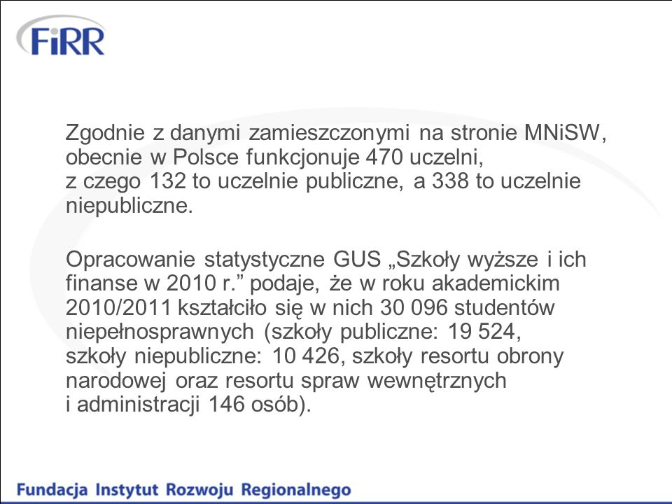 Zgodnie z danymi zamieszczonymi na stronie MNiSW, obecnie w Polsce funkcjonuje 470 uczelni, z czego 132 to uczelnie publiczne, a 338 to uczelnie niepubliczne.