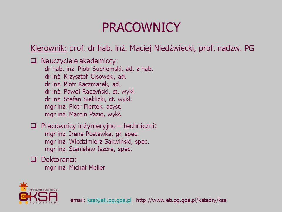 PRACOWNICYKierownik: prof. dr hab. inż. Maciej Niedźwiecki, prof. nadzw. PG. Nauczyciele akademiccy: