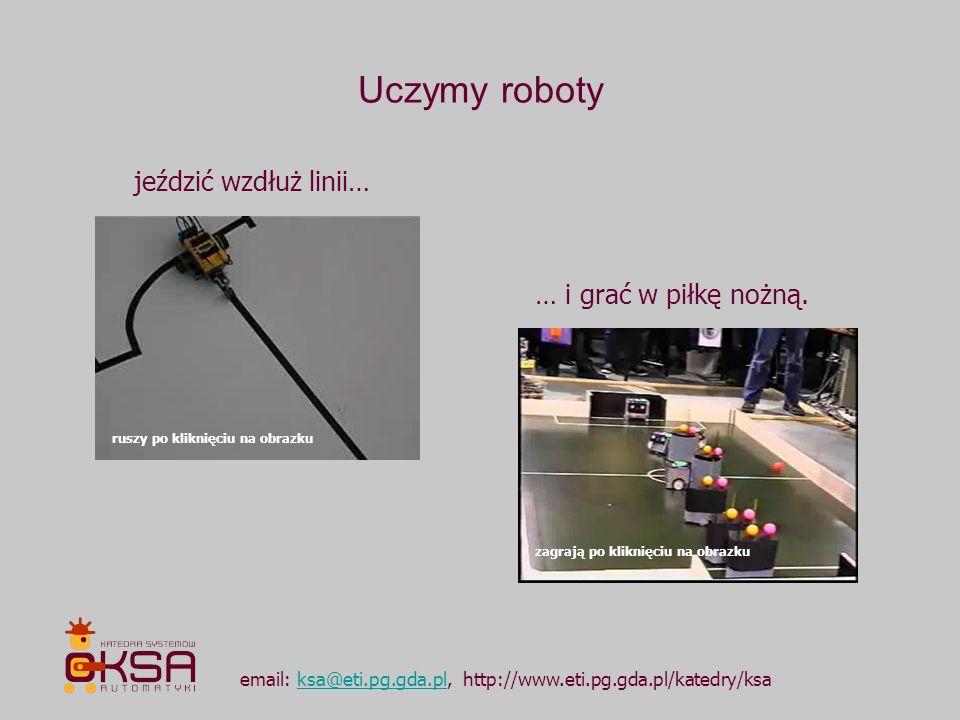 Uczymy roboty jeździć wzdłuż linii… … i grać w piłkę nożną.