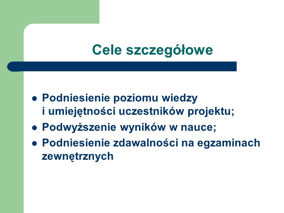 Cele szczegółowePodniesienie poziomu wiedzy i umiejętności uczestników projektu;