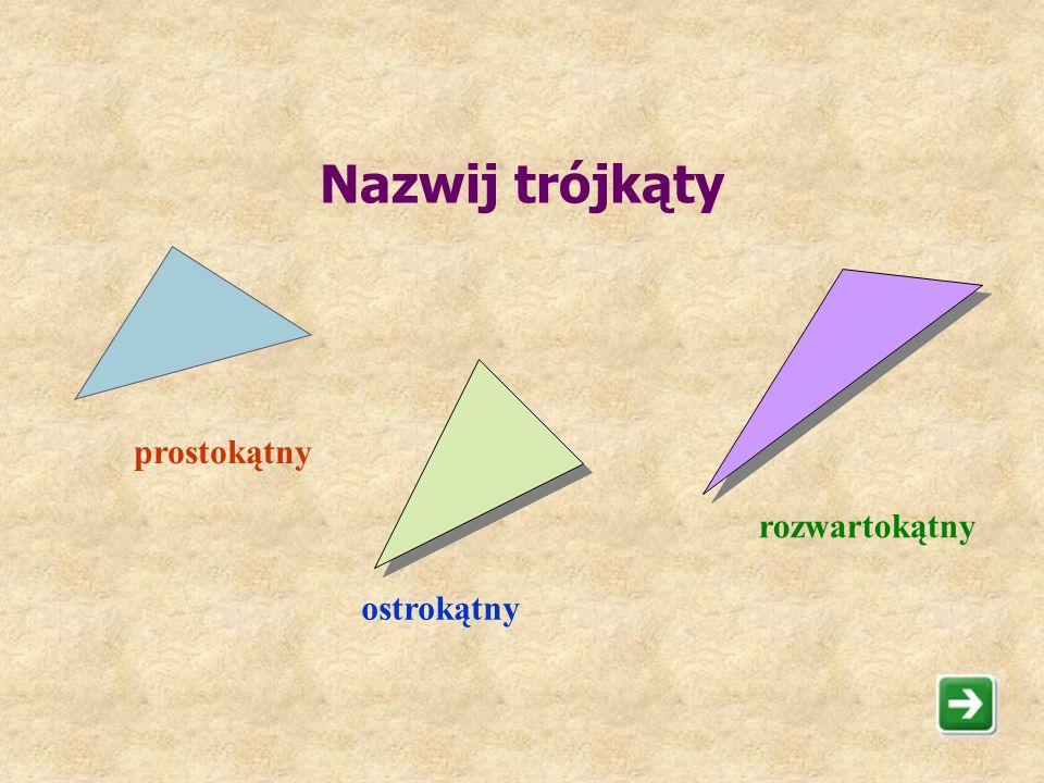Nazwij trójkąty prostokątny rozwartokątny ostrokątny