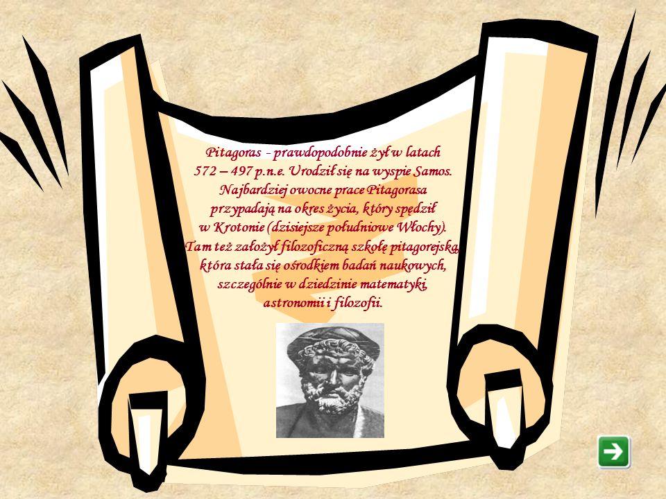 Pitagoras - prawdopodobnie żył w latach 572 – 497 p. n. e