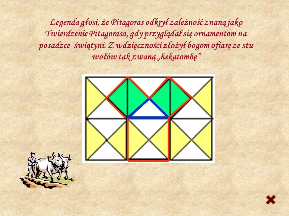 Legenda głosi, że Pitagoras odkrył zależność znaną jako Twierdzenie Pitagorasa, gdy przyglądał się ornamentom na posadzce świątyni.