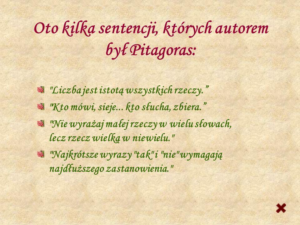 Oto kilka sentencji, których autorem był Pitagoras: