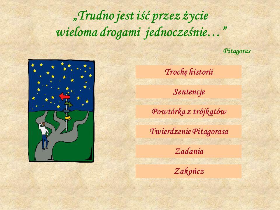 """""""Trudno jest iść przez życie wieloma drogami jednocześnie… Pitagoras"""