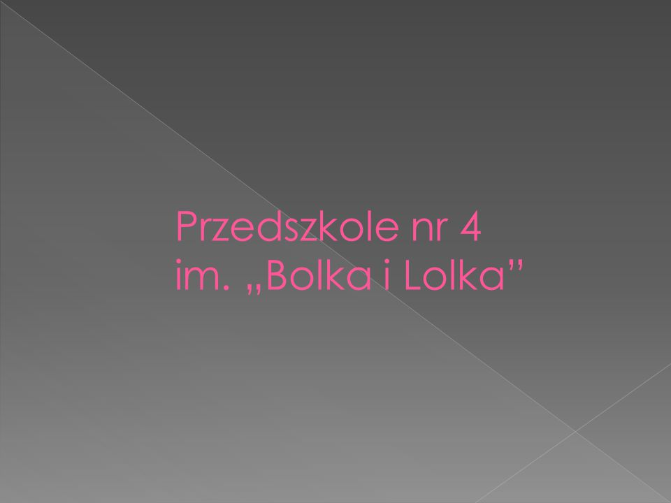 "Przedszkole nr 4 im. ""Bolka i Lolka"