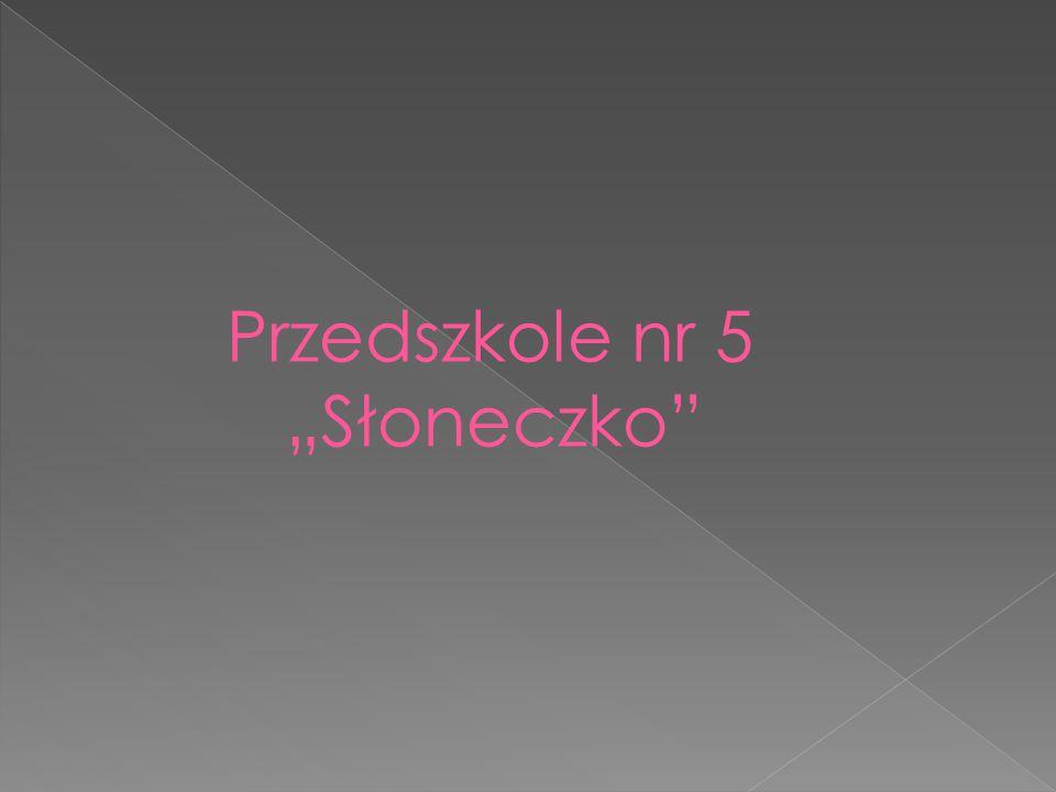 """Przedszkole nr 5 """"Słoneczko"""