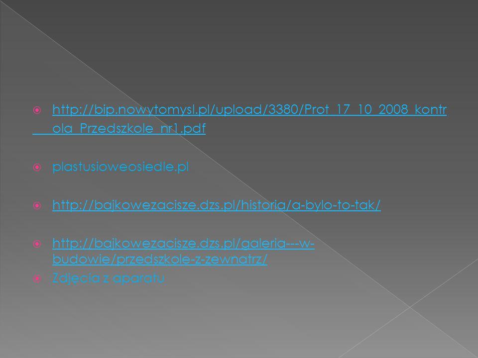http://bip.nowytomysl.pl/upload/3380/Prot_17_10_2008_kontr ola_Przedszkole_nr1.pdf. plastusioweosiedle.pl.