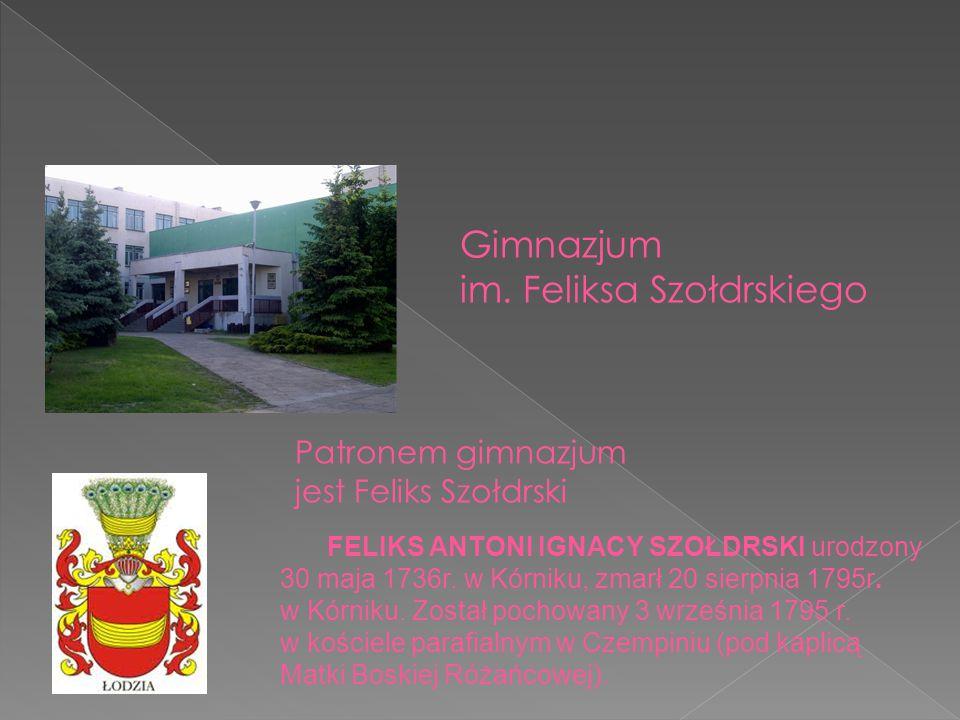 Patronem gimnazjum jest Feliks Szołdrski