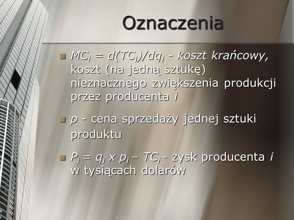 OznaczeniaMCi = d(TCi)/dqi - koszt krańcowy, koszt (na jedną sztukę) nieznacznego zwiększenia produkcji przez producenta i.