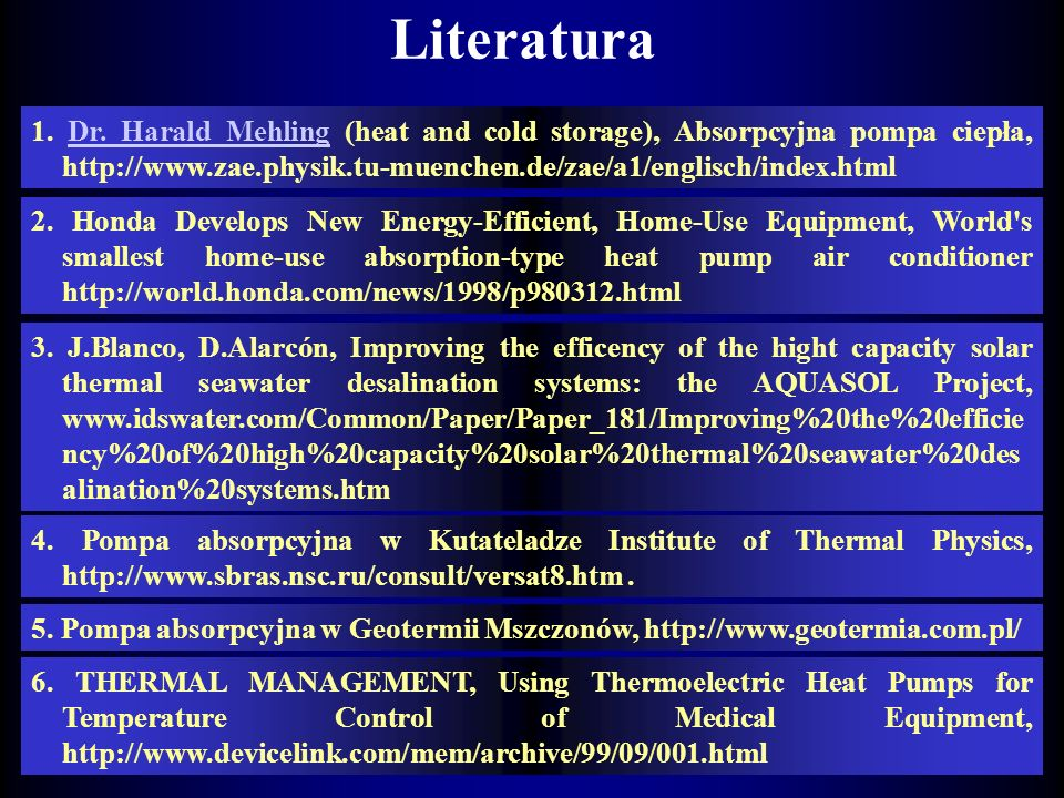 Literatura 1. Dr. Harald Mehling (heat and cold storage), Absorpcyjna pompa ciepła, http://www.zae.physik.tu-muenchen.de/zae/a1/englisch/index.html.