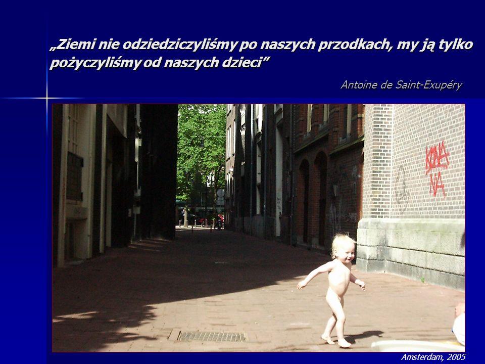 """""""Ziemi nie odziedziczyliśmy po naszych przodkach, my ją tylko pożyczyliśmy od naszych dzieci Antoine de Saint-Exupéry"""