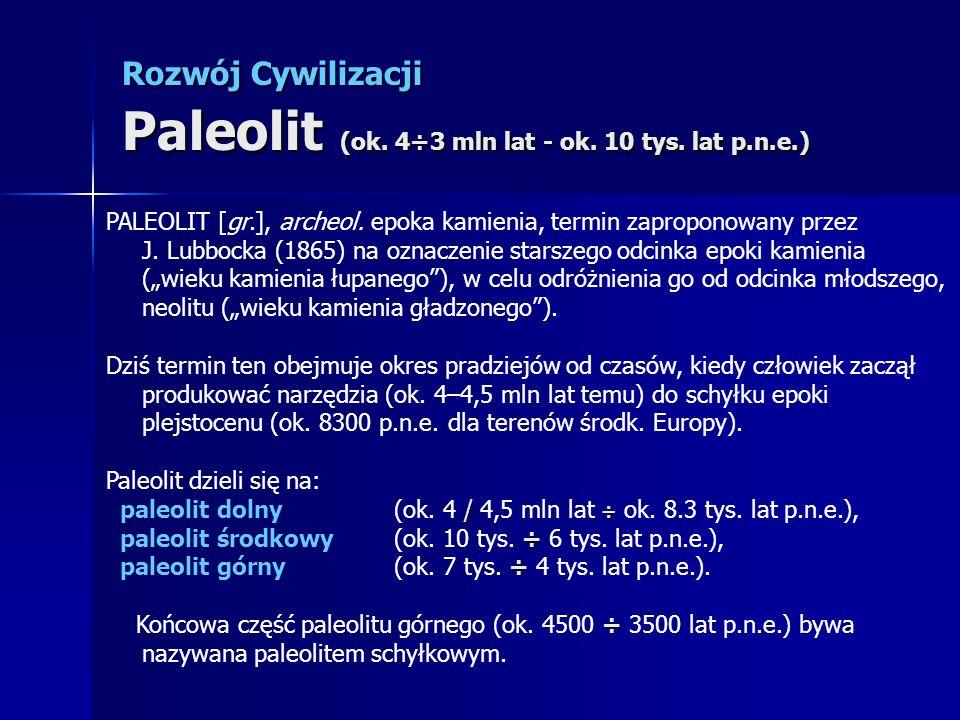 Rozwój Cywilizacji Paleolit (ok. 4÷3 mln lat - ok. 10 tys. lat p.n.e.)