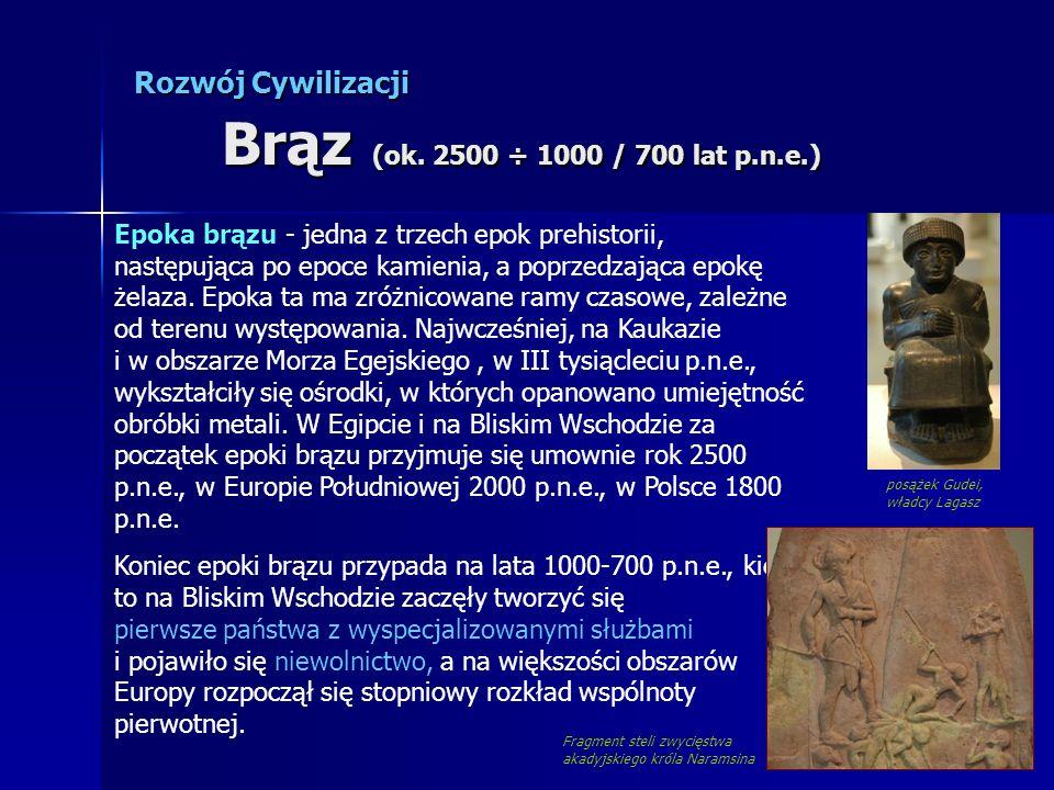 Rozwój Cywilizacji Brąz (ok. 2500 ÷ 1000 / 700 lat p.n.e.)