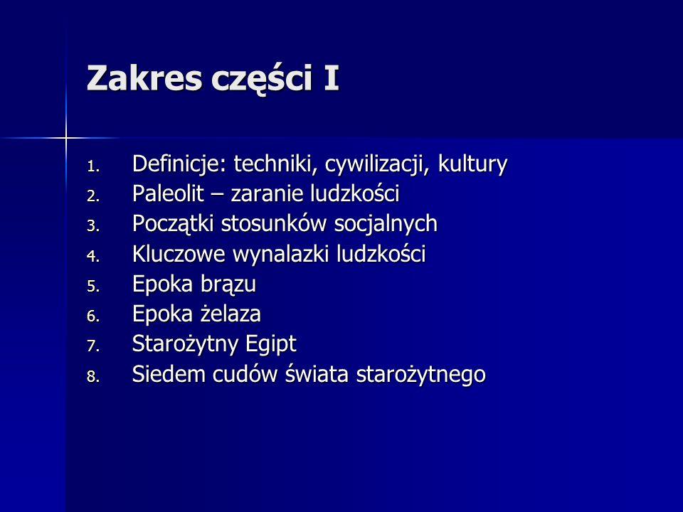 Zakres części I Definicje: techniki, cywilizacji, kultury