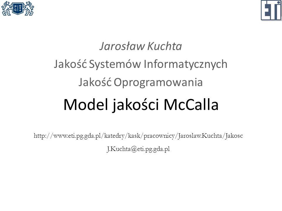 Jarosław Kuchta Jakość Systemów Informatycznych Jakość Oprogramowania