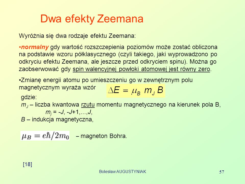 Dwa efekty Zeemana Wyróżnia się dwa rodzaje efektu Zeemana: