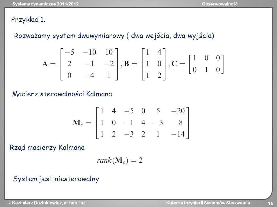 Przykład 1. Rozważamy system dwuwymiarowy ( dwa wejścia, dwa wyjścia) Macierz sterowalności Kalmana.