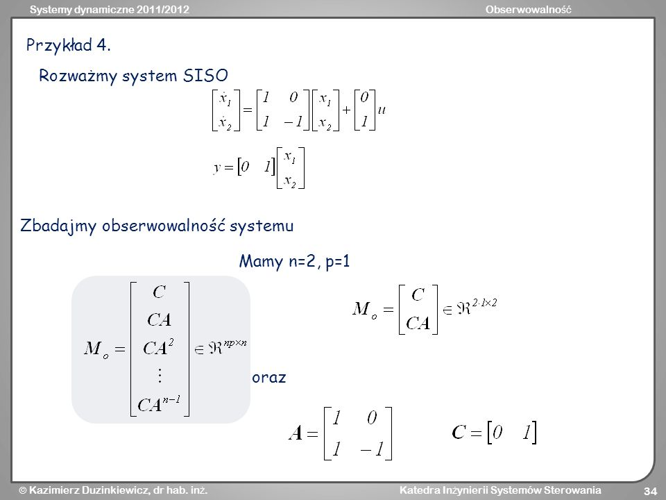 Przykład 4. Rozważmy system SISO Zbadajmy obserwowalność systemu Mamy n=2, p=1 oraz
