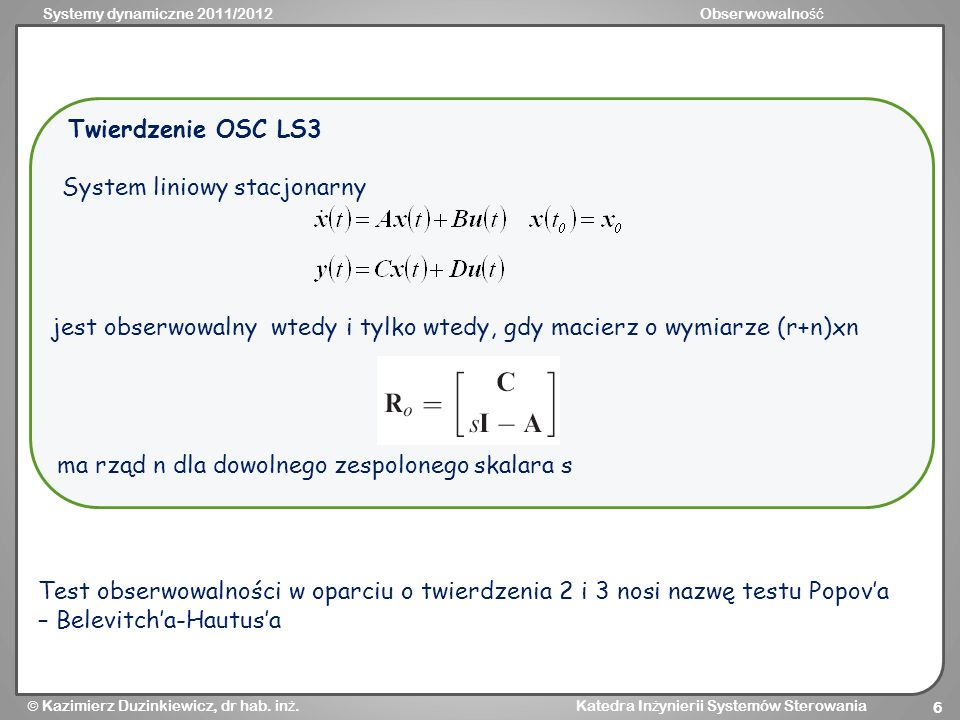 Twierdzenie OSC LS3 System liniowy stacjonarny. jest obserwowalny wtedy i tylko wtedy, gdy macierz o wymiarze (r+n)xn.